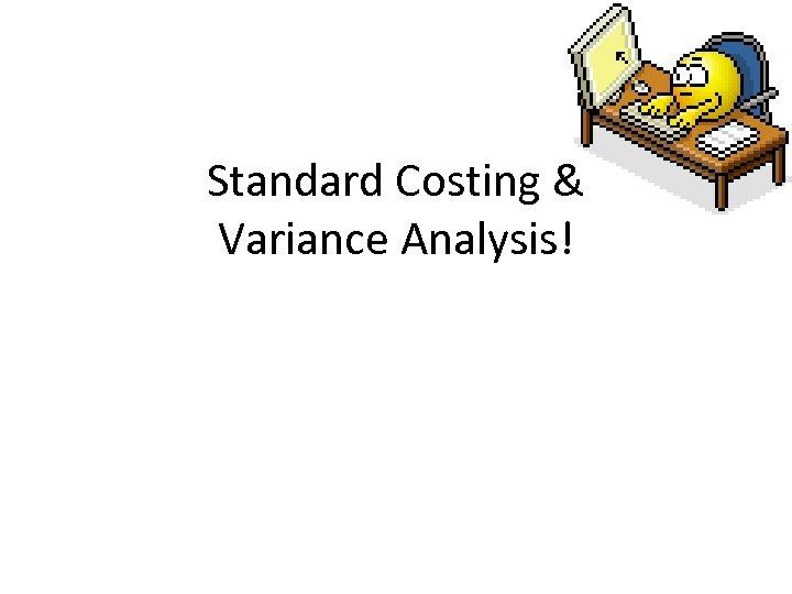 Standard Costing & Variance Analysis!