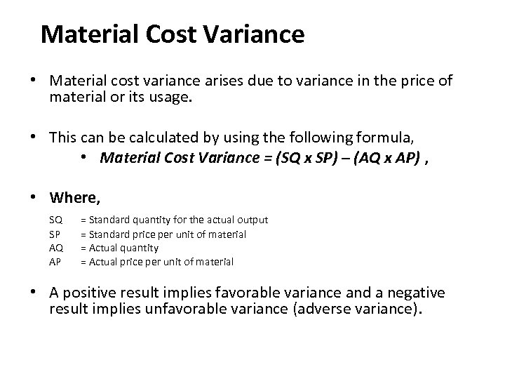 Material Cost Variance • Material cost variance arises due to variance in the price