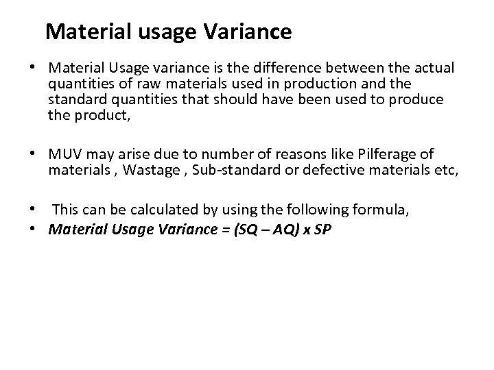 Material usage Variance • Material Usage variance is the difference between the actual quantities