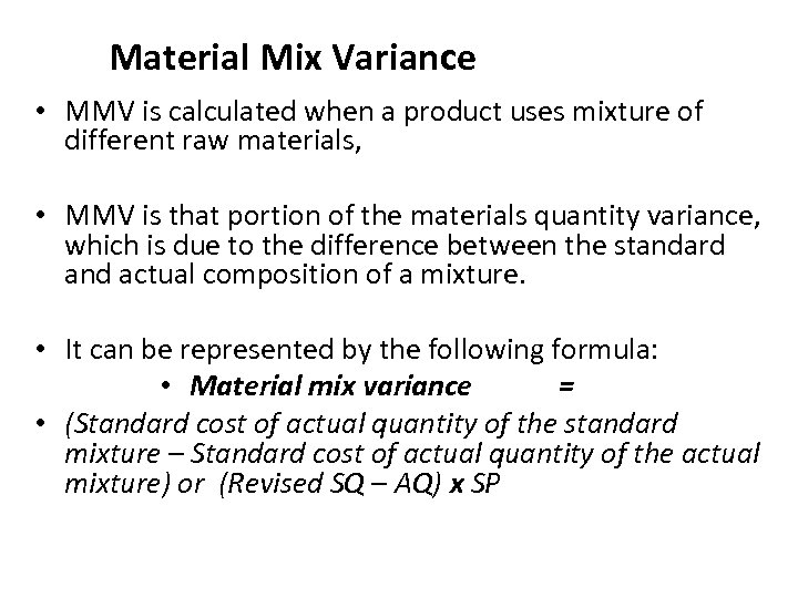 Material Mix Variance • MMV is calculated when a product uses mixture of different