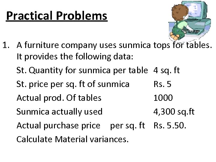 Practical Problems 1. A furniture company uses sunmica tops for tables. It provides the