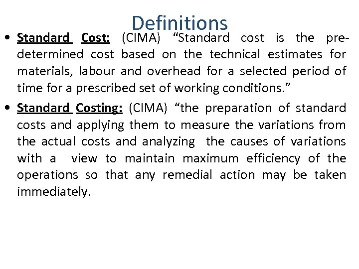 """Definitions • Standard Cost: (CIMA) """"Standard cost is the predetermined cost based on the"""