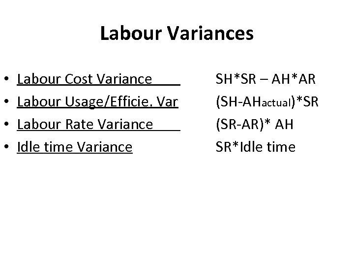 Material variances. Variances Labour • • Labour Cost Variance Labour Usage/Efficie. Var Labour Rate