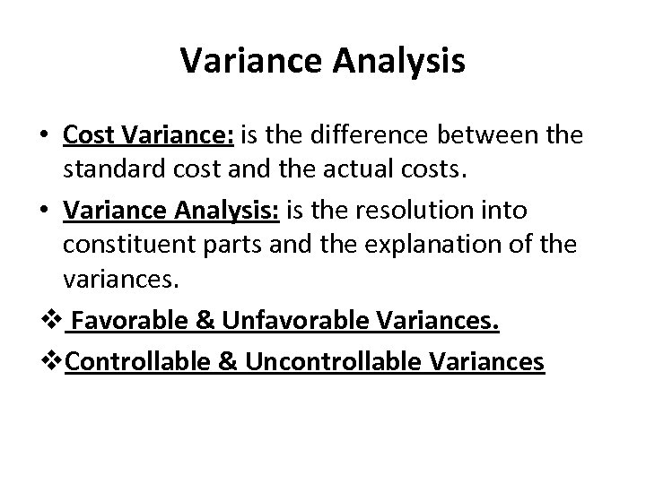 Variance Analysis • Cost Variance: is the difference between the standard cost and the