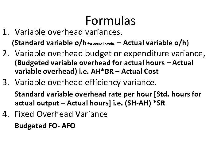Formulas 1. Variable overhead variances. (Standard variable o/h for actual prodn. – Actual variable