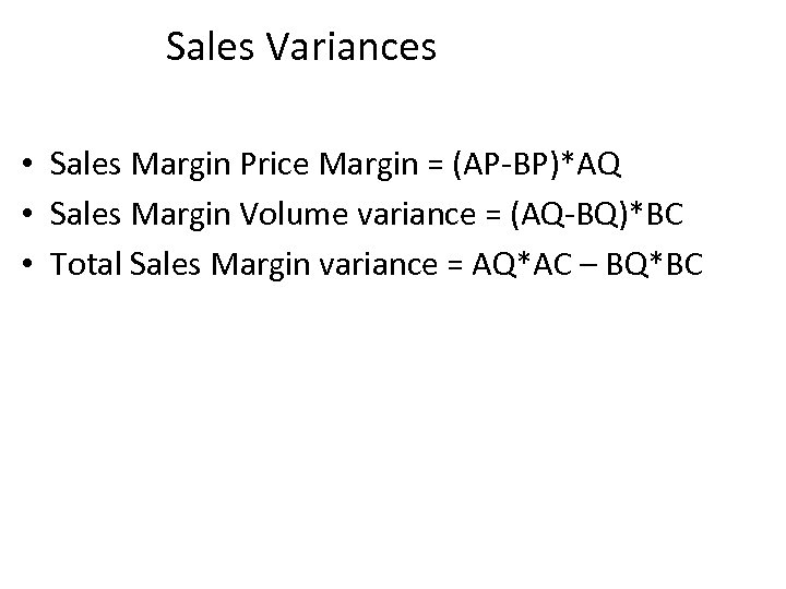 Sales Variances • Sales Margin Price Margin = (AP-BP)*AQ • Sales Margin Volume variance