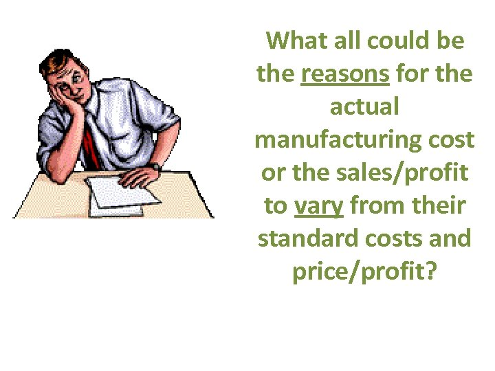What all could be the reasons for the actual manufacturing cost or the sales/profit
