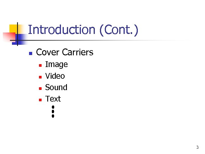 Introduction (Cont. ) n Cover Carriers n n Image Video Sound Text 3