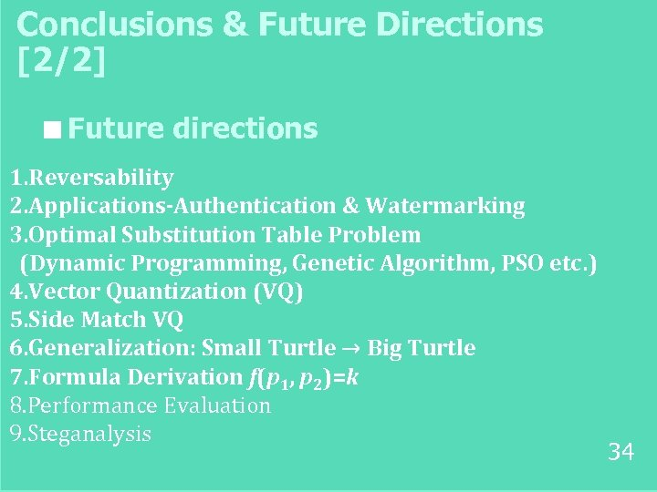 Conclusions & Future Directions [2/2] ■ Future directions 1. Reversability 2. Applications-Authentication & Watermarking