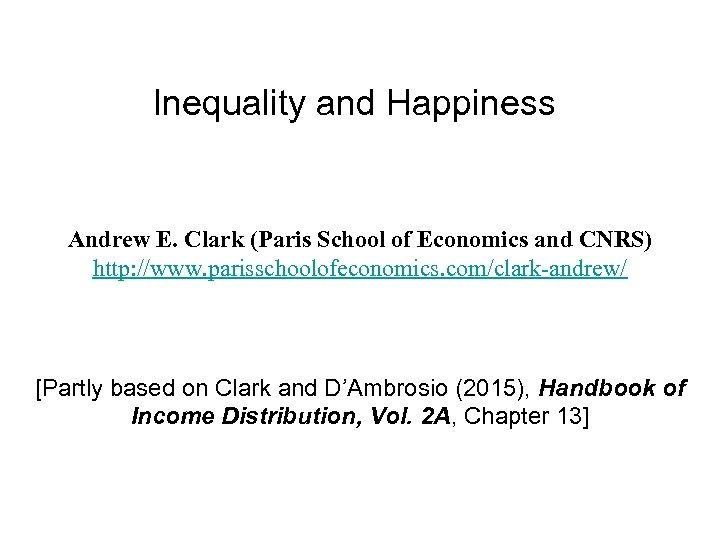 Inequality and Happiness Andrew E. Clark (Paris School of Economics and CNRS) http: //www.