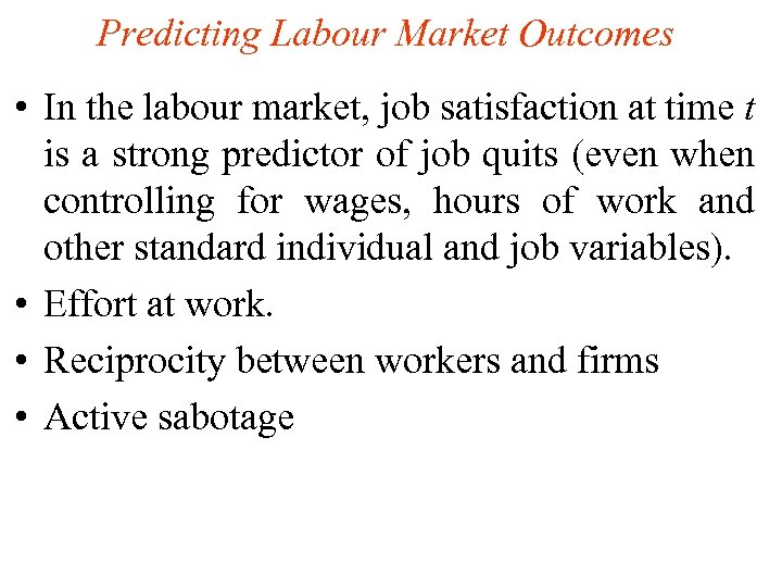 Predicting Labour Market Outcomes • In the labour market, job satisfaction at time t
