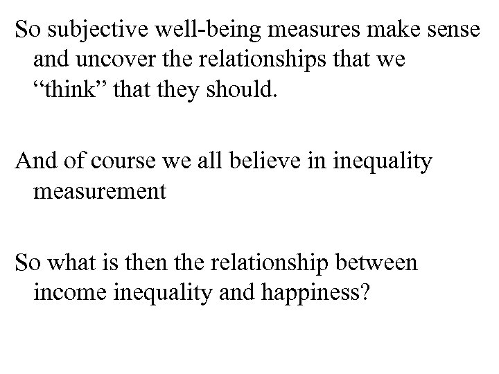 """So subjective well-being measures make sense and uncover the relationships that we """"think"""" that"""