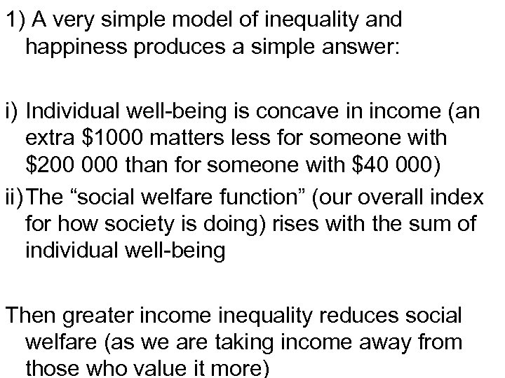 1) A very simple model of inequality and happiness produces a simple answer: i)