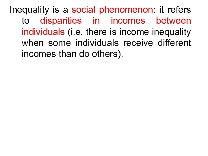 Inequality is a social phenomenon: it refers to disparities in incomes between individuals (i.