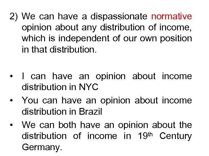 2) We can have a dispassionate normative opinion about any distribution of income, which