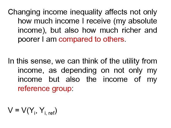 Changing income inequality affects not only how much income I receive (my absolute income),