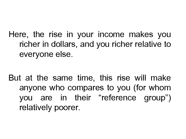 Here, the rise in your income makes you richer in dollars, and you richer