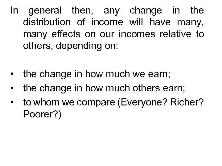 In general then, any change in the distribution of income will have many, many