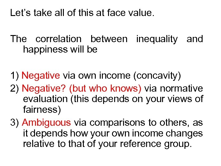 Let's take all of this at face value. The correlation between inequality and happiness