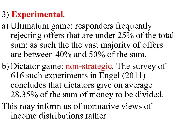 3) Experimental. a) Ultimatum game: responders frequently rejecting offers that are under 25% of