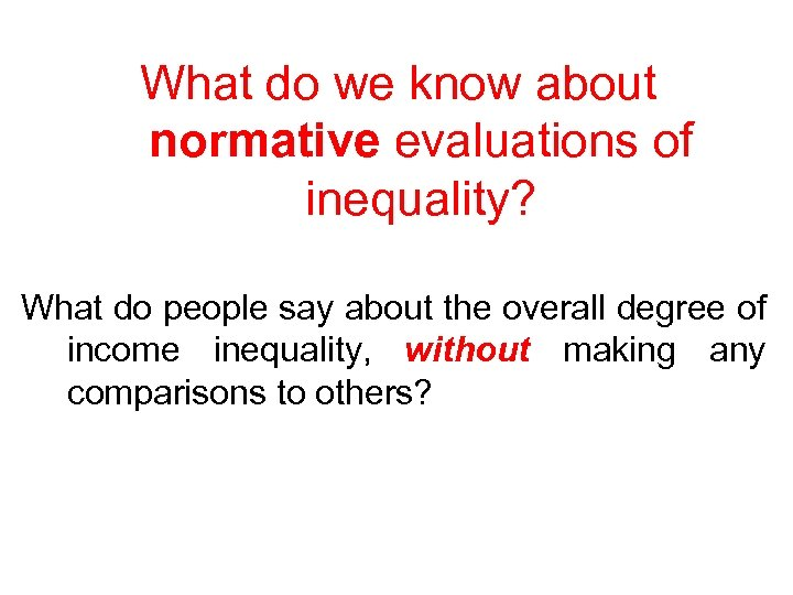 What do we know about normative evaluations of inequality? What do people say about