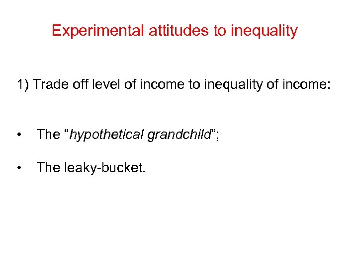 Experimental attitudes to inequality 1) Trade off level of income to inequality of income: