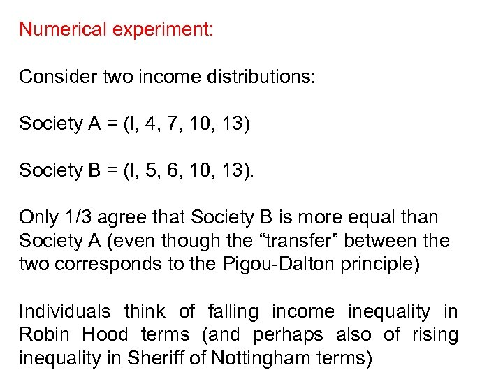 Numerical experiment: Consider two income distributions: Society A = (l, 4, 7, 10, 13)