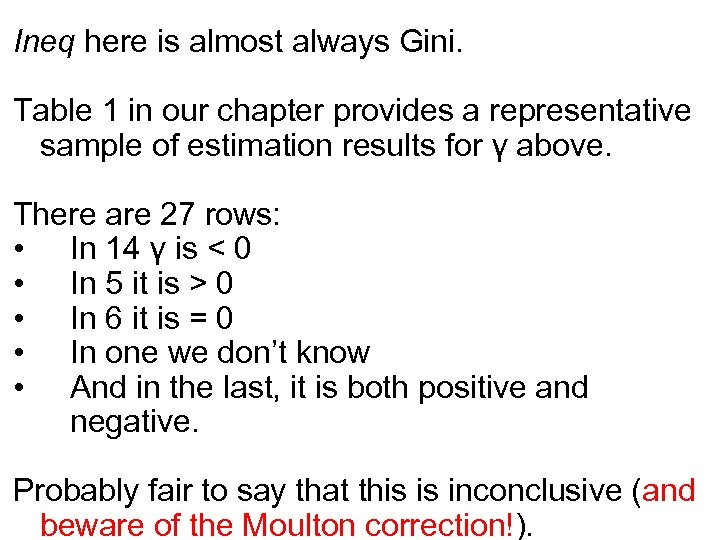 Ineq here is almost always Gini. Table 1 in our chapter provides a representative