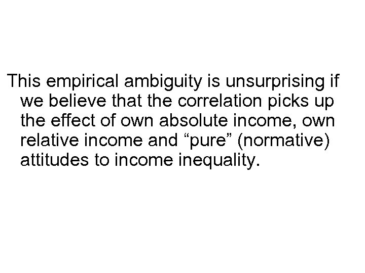 This empirical ambiguity is unsurprising if we believe that the correlation picks up the
