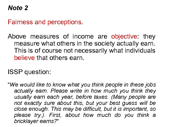 Note 2 Fairness and perceptions. Above measures of income are objective: they measure what