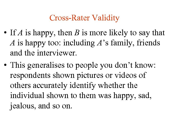 Cross-Rater Validity • If A is happy, then B is more likely to say