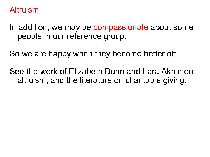 Altruism In addition, we may be compassionate about some people in our reference group.