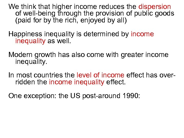 We think that higher income reduces the dispersion of well-being through the provision of