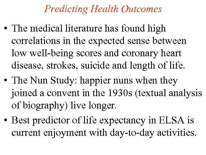 Predicting Health Outcomes • The medical literature has found high correlations in the expected