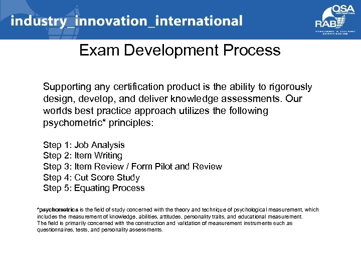 Exam Development Process Supporting any certification product is the ability to rigorously design, develop,