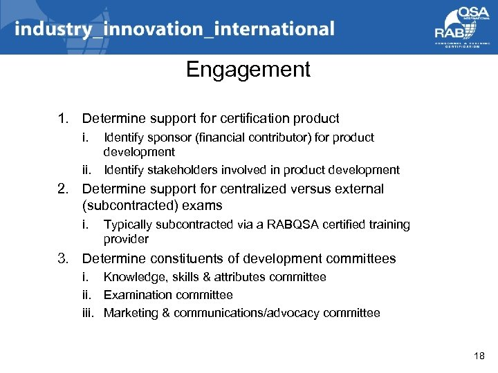 Engagement 1. Determine support for certification product i. ii. Identify sponsor (financial contributor) for
