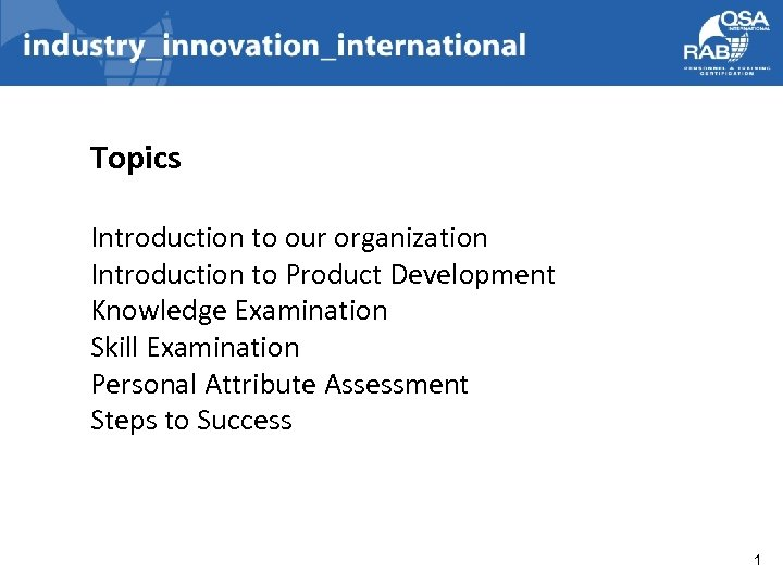 Topics Introduction to our organization Introduction to Product Development Knowledge Examination Skill Examination Personal