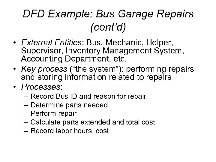 DFD Example: Bus Garage Repairs (cont'd) • External Entities: Bus, Mechanic, Helper, Supervisor, Inventory