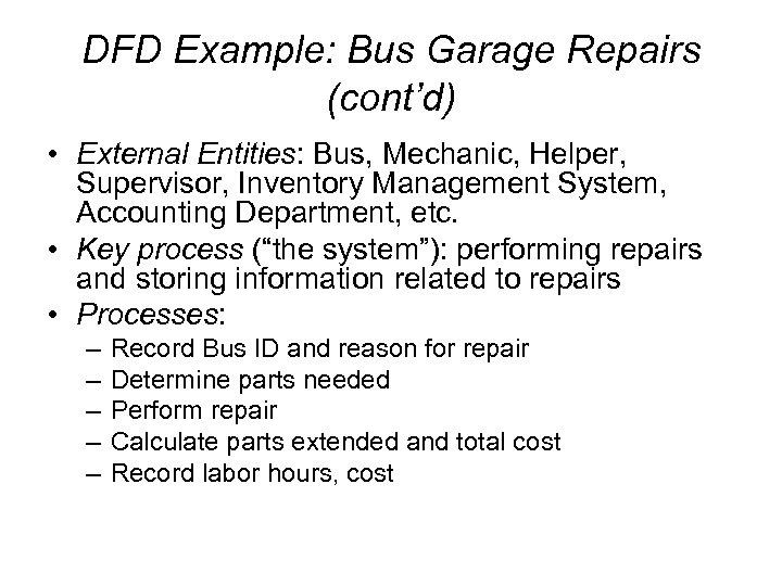 DFD Example: Bus Garage Repairs (cont'd) • External Entities: Bus, Mechanic, Helper, Supervisor, Inventory