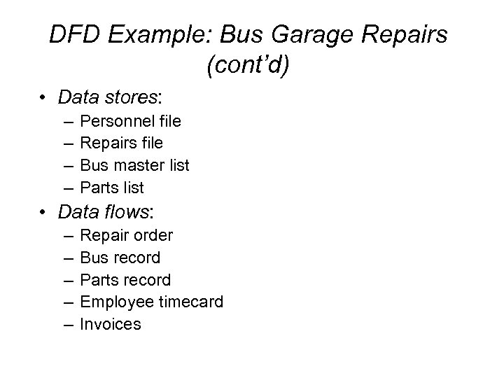 DFD Example: Bus Garage Repairs (cont'd) • Data stores: – – Personnel file Repairs