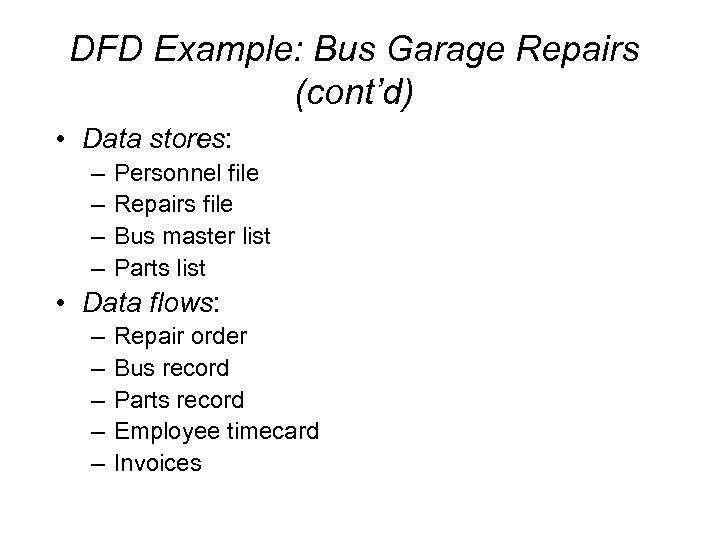 DFD Example: Bus Garage Repairs (cont'd) • Data stores: – – Personnel file Repairs