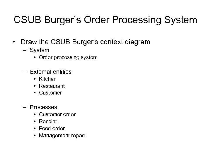 CSUB Burger's Order Processing System • Draw the CSUB Burger's context diagram – System