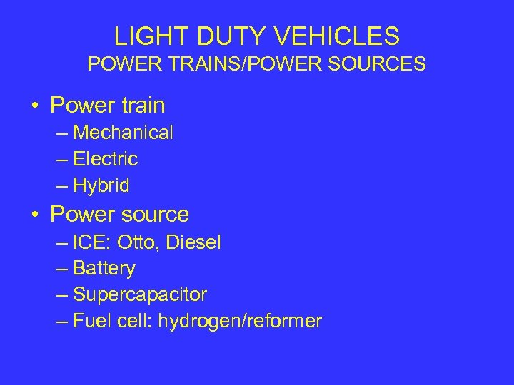 LIGHT DUTY VEHICLES POWER TRAINS/POWER SOURCES • Power train – Mechanical – Electric –