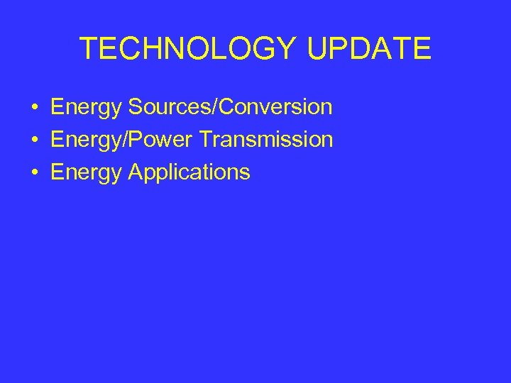 TECHNOLOGY UPDATE • Energy Sources/Conversion • Energy/Power Transmission • Energy Applications