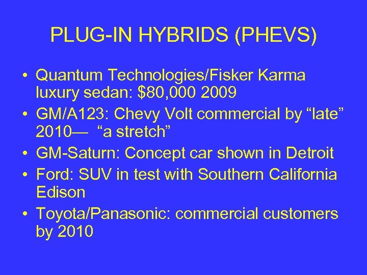 PLUG-IN HYBRIDS (PHEVS) • Quantum Technologies/Fisker Karma luxury sedan: $80, 000 2009 • GM/A