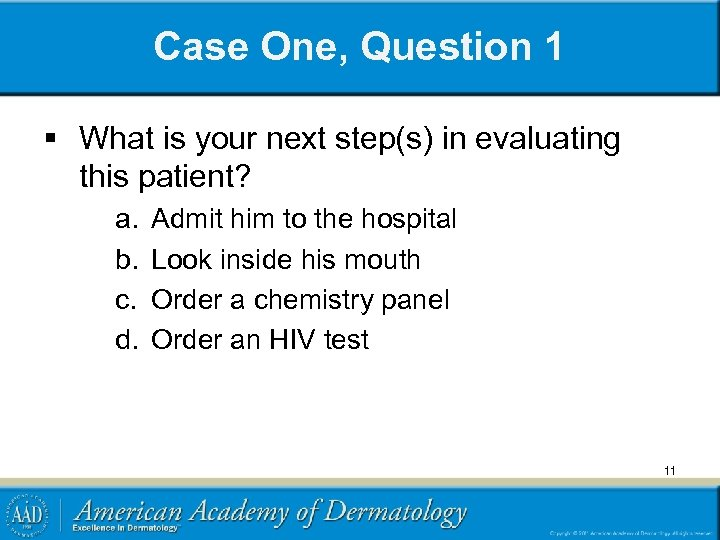 Case One, Question 1 § What is your next step(s) in evaluating this patient?