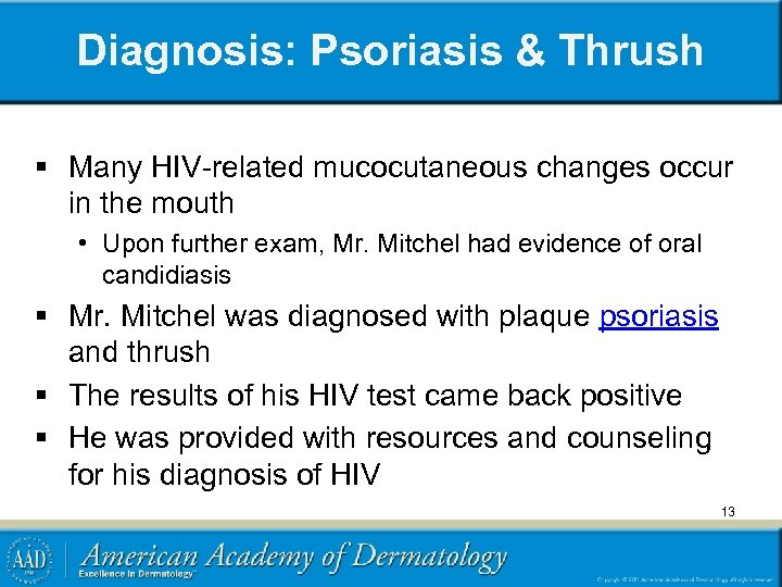Diagnosis: Psoriasis & Thrush § Many HIV-related mucocutaneous changes occur in the mouth •