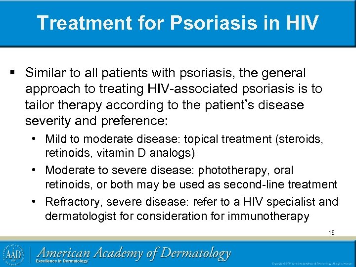 Treatment for Psoriasis in HIV § Similar to all patients with psoriasis, the general