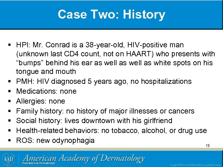 Case Two: History § HPI: Mr. Conrad is a 38 -year-old, HIV-positive man (unknown