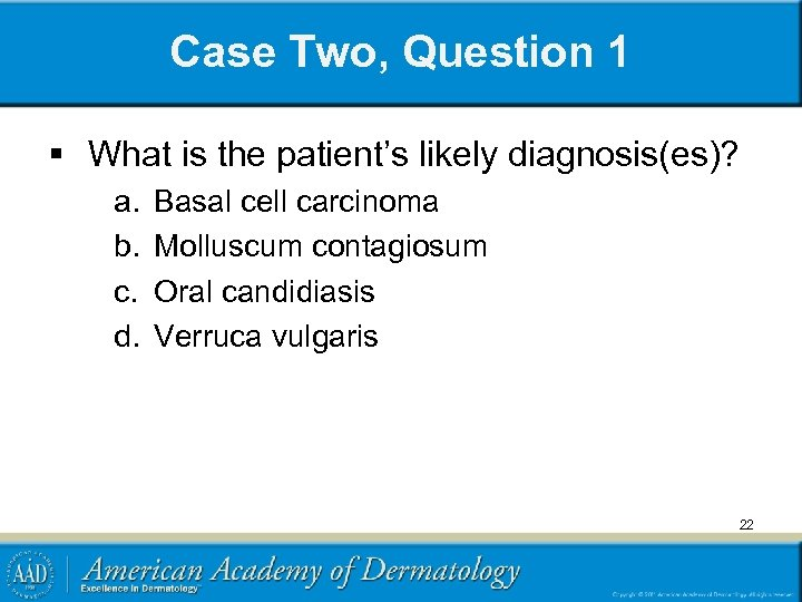 Case Two, Question 1 § What is the patient's likely diagnosis(es)? a. b. c.